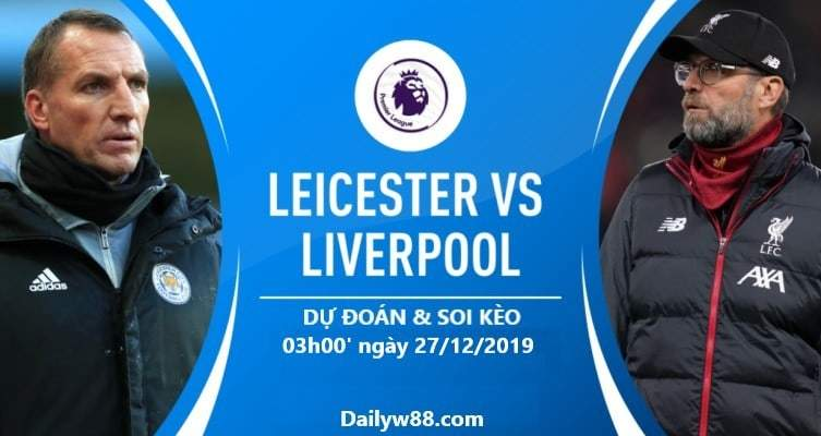 Soi kèo Leicester City vs Liverpool 03h00' ngày 27/12/2019