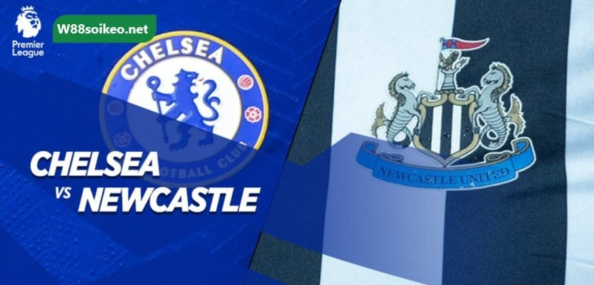 soi kèo trận Chelsea vs Newcastle United