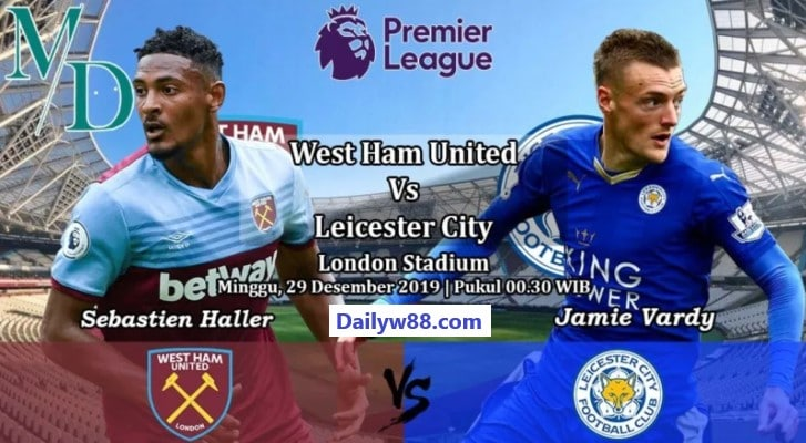 Soi kèo West Ham United vs Leicester City 00h30' ngày 29/12/2019