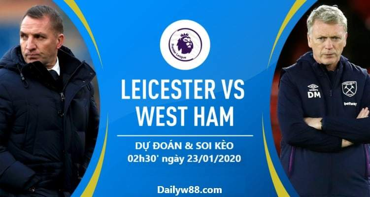 Soi kèo Leicester City vs West Ham United 02h30' ngày 23/01/2020