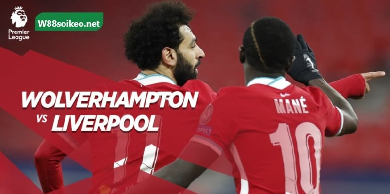 soi kèo trận Wolves vs Liverpool