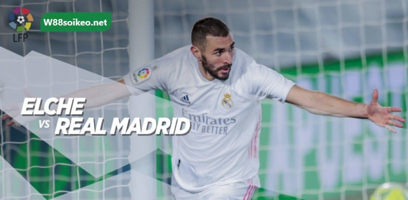 soi kèo trận Elche vs Real Madrid