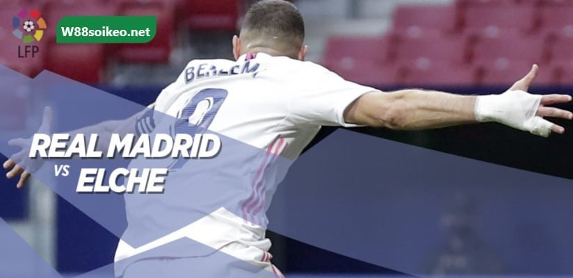 soi kèo trận Real Madrid vs Elche